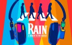 Image for RAIN - A TRIBUTE TO THE BEATLES (BROADWAY) - NEW DATE